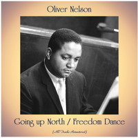Oliver Nelson - Going up North / Freedom Dance (All Tracks Remastered)