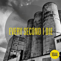Total - Every Second I Die
