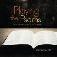 Jeff Bennett - Playing the Psalms (Hymn Arrangements for Solo Piano)
