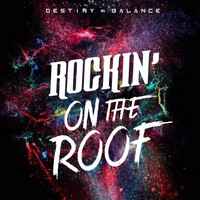 Destiny & Balance - Rockin' on the Roof (Explicit)