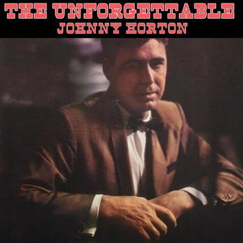 Johnny Horton - The Unforgettable