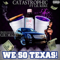 Catastrophic - We so Texas! (feat. Lil Keke) (Explicit)