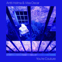 Antti Holma & Visa Oscar - You're Couture