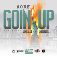 N.O.R.E. - Goin Up (feat. Dj Khaled & DreamDoll) (Explicit)