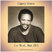 Quincy Jones - Go West, Man! (EP) (All Tracks Remastered)