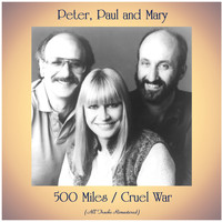 Peter, Paul and Mary - 500 Miles / Cruel War (All Tracks Remastered)