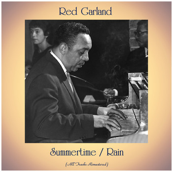 Red Garland - Summertime / Rain (All Tracks Remastered)