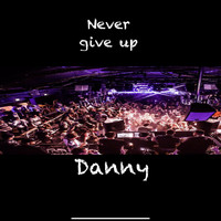 Danny - Never Give Up