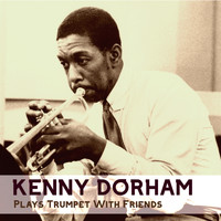 Kenny Dorham - Plays Trumpet With Friends