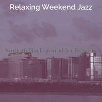 Relaxing Weekend Jazz - Smooth Background for Resorts