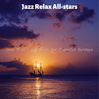 Jazz Relax All-stars - Jazz Trio - Ambiance for Peaceful Sundays