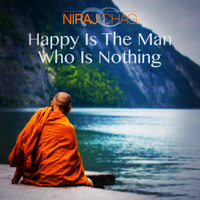 Niraj Chag - Happy Is The Man Who Is Nothing