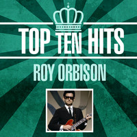 Roy Orbison - Top 10 Hits