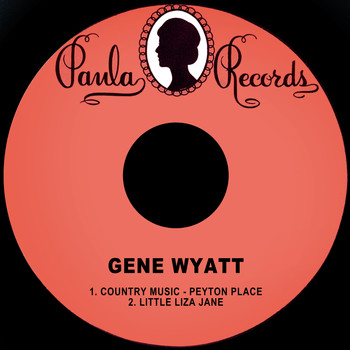 Gene Wyatt - Country Music - Peyton Place / Little Liza Jane