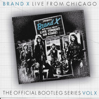 Brand X - Live From Chicago: The Official Bootleg Series Vol. X (Live From Chicago, 1978)