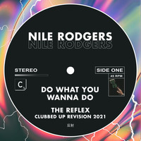 Nile Rodgers - Do What You Wanna Do (The Reflex Clubbed Up Revision 2021)