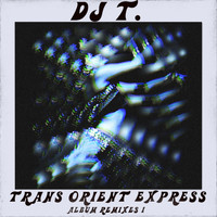 DJ T. - Trans Orient Express (Album Remixes I)