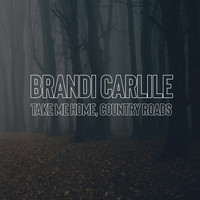 Brandi Carlile - Take Me Home, Country Roads