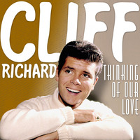 Cliff Richard - Thinking of Our Love (Cliff Richards)