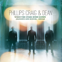 Phillips, Craig & Dean - When the Stars Burn Down (Blessing and Honor)