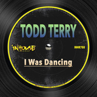 Todd Terry - I Was Dancing