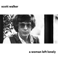 Scott Walker - A Woman Left Lonely (2009 Remaster)