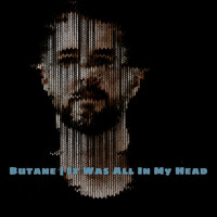 Butane - It Was All In My Head
