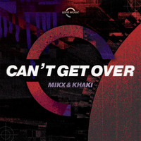 MIKX & KHAKI - Can't Get Over