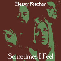 Heavy Feather - Sometimes I Feel