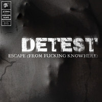Detest - Escape (From Fucking Knowhere) (Explicit)