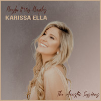 Karissa Ella - Maybe It Was Memphis (The Acoustic Sessions)
