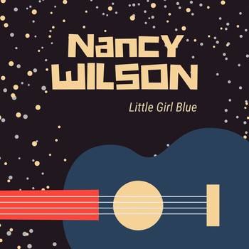 Nancy Wilson - Little Girl Blue