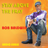 Bob Baldwin - Stay Above the Fray