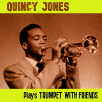 Quincy Jones - Plays Trumpet With Friends