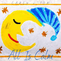 Carly & Tom / - All Is Calm