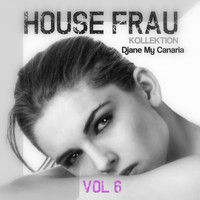 Djane My Canaria - House Frau Kollektion, Vol. 6