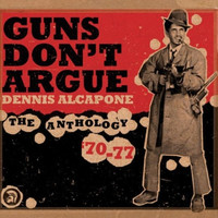 Dennis Alcapone - Guns Don't Argue, The Anthology (1970-1977)