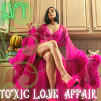 Ivy - Toxic Love Affair (Explicit)