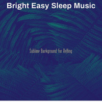Bright Easy Sleep Music - Sublime Background for Resting