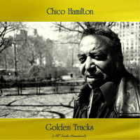 Chico Hamilton - Chico Hamilton Golden Tracks (All Tracks Remastered)