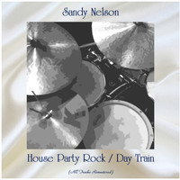 Sandy Nelson - House Party Rock / Day Train (All Tracks Remastered)