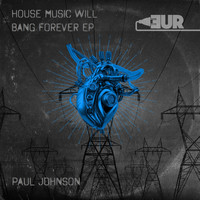 Paul Johnson - House Music Will Bang Forever EP