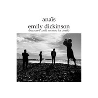 Anaïs - Emily Dickinson (Because I Could Not Stop for Death)