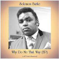 Solomon Burke - Why Do Me That Way (EP) (All Tracks Remastered)