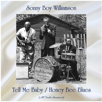 Sonny Boy Williamson - Tell Me Baby / Honey Bee Blues (All Tracks Remastered)