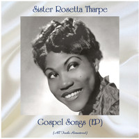Sister Rosetta Tharpe - Gospel Songs (EP) (All Tracks Remastered)