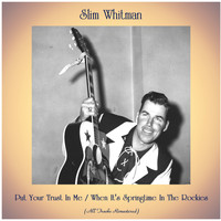 Slim Whitman - Put Your Trust In Me / When It's Springtime In The Rockies (All Tracks Remastered)