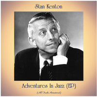 Stan Kenton - Adventures In Jazz (EP) (All Tracks Remastered)