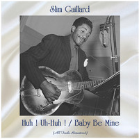 Slim Gaillard - Huh ! Uh-Huh ! / Baby Be Mine (All Tracks Remastered)