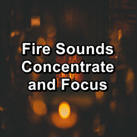 Sleep - Fire Sounds Concentrate and Focus